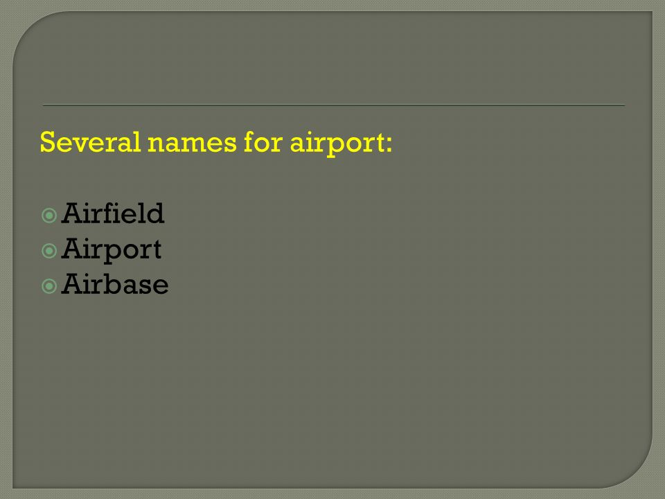 Several names for airport:  Airfield  Airport  Airbase