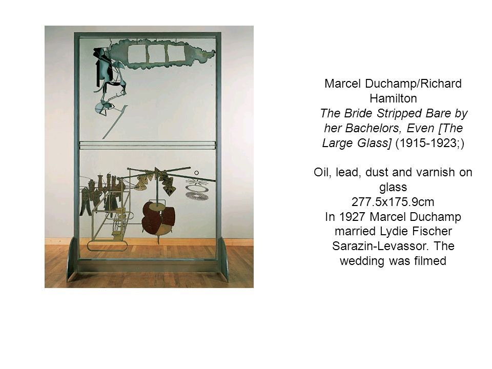 Marcel Duchamp/Richard Hamilton The Bride Stripped Bare by her Bachelors, Even [The Large Glass] (1915-1923;) Oil, lead, dust and varnish on glass 277