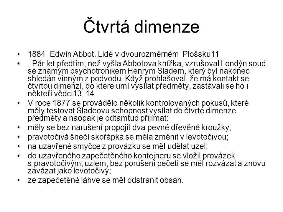 Čtvrtá dimenze 1884 Edwin Abbot. Lidé v dvourozměrném Plošsku11. Pár let předtím, než vyšla Abbotova knížka, vzrušoval Londýn soud se známým psychotro