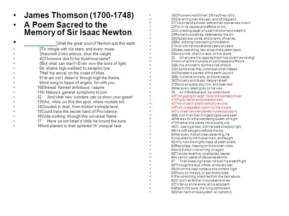 James Thomson (1700-1748) A Poem Sacred to the Memory of Sir Isaac Newton 1Shall the great soul of Newton quit this earth, 1 2To mingle with his stars