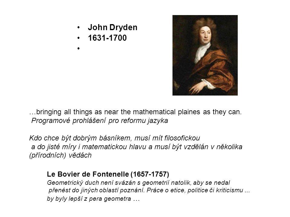 John Dryden 1631-1700 …bringing all things as near the mathematical plaines as they can. Programové prohlášení pro reformu jazyka Kdo chce být dobrým