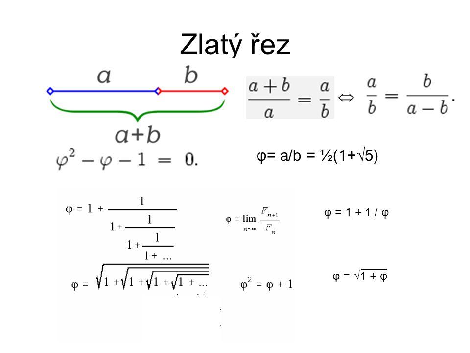 Zlatý řez  φ= a/b = ½(1+  5) φ = 1 + 1 / φ φ = √1 + φ