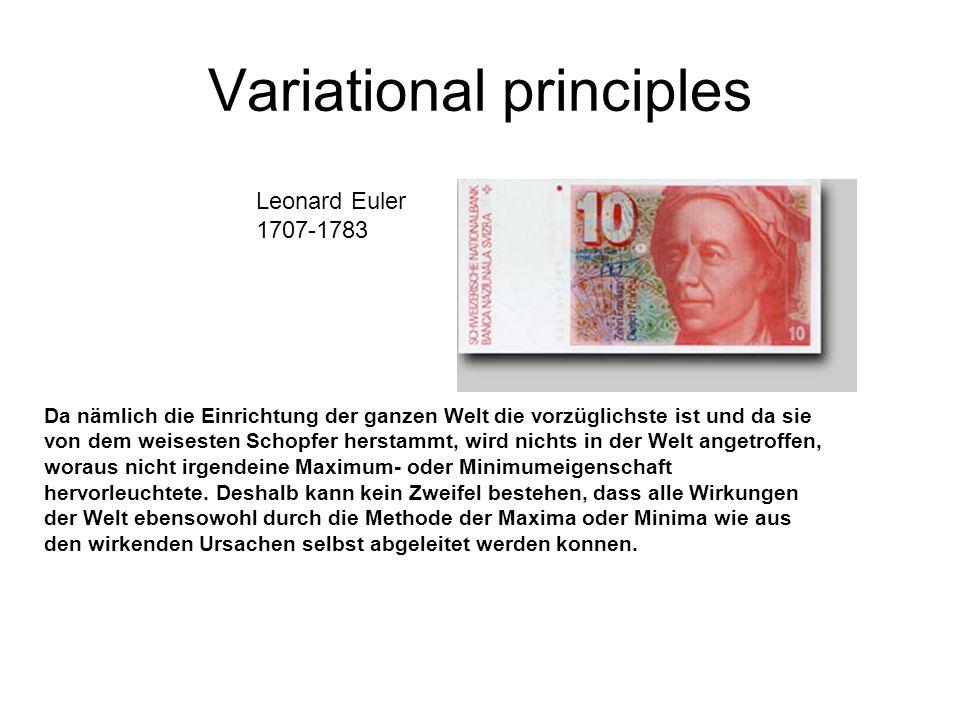 Variational principles Da nämlich die Einrichtung der ganzen Welt die vorzüglichste ist und da sie von dem weisesten Schopfer herstammt, wird nichts i