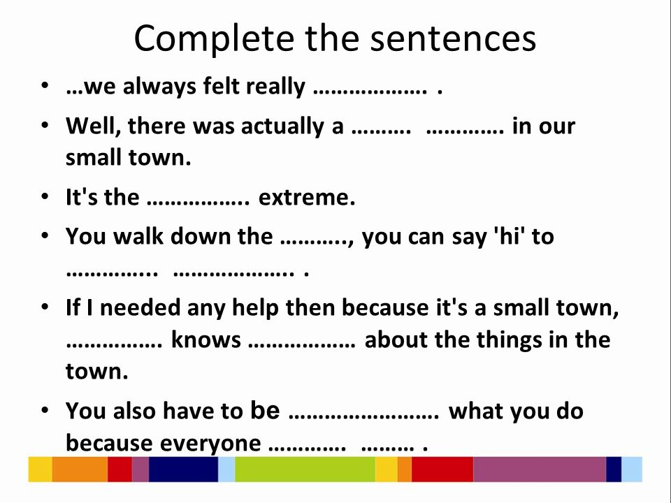 Complete the sentences …we always felt really ………………..