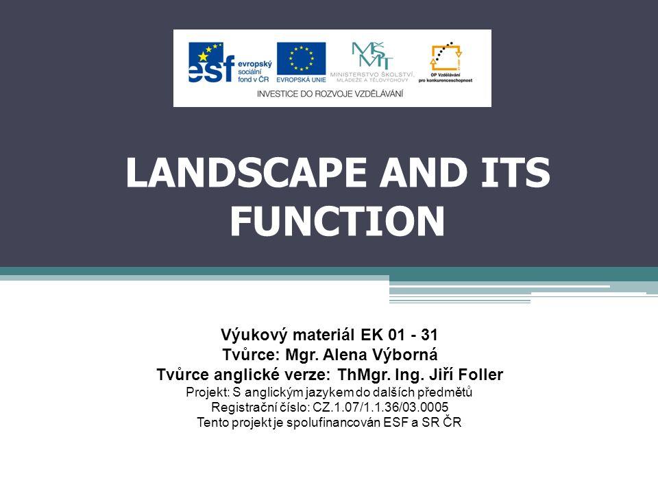 LANDSCAPE AND ITS FUNCTION Výukový materiál EK 01 - 31 Tvůrce: Mgr.