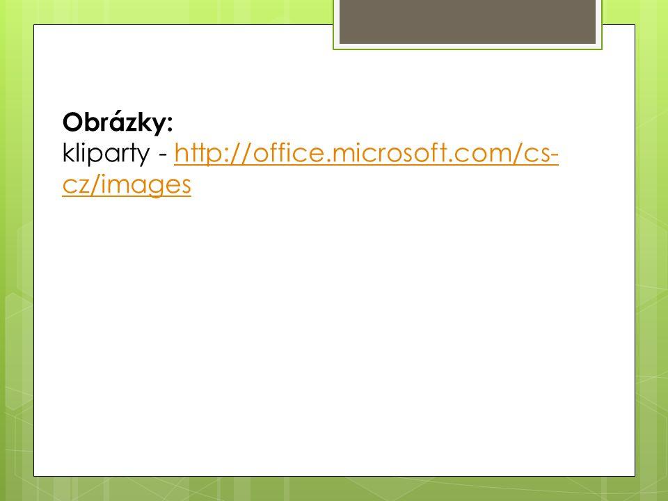 Obrázky: kliparty - http://office.microsoft.com/cs- cz/imageshttp://office.microsoft.com/cs- cz/images