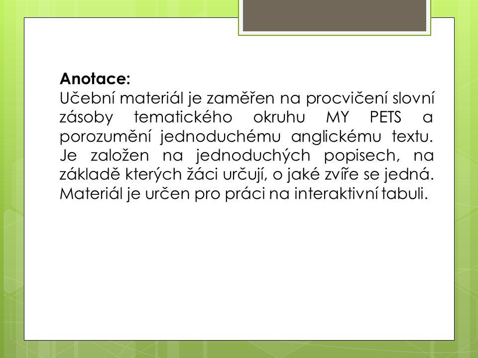 Anotace: Učební materiál je zaměřen na procvičení slovní zásoby tematického okruhu MY PETS a porozumění jednoduchému anglickému textu.