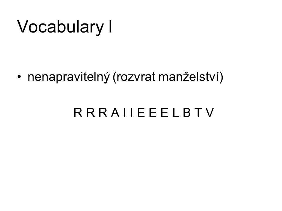 Vocabulary I nenapravitelný (rozvrat manželství) R R R A I I E E E L B T V