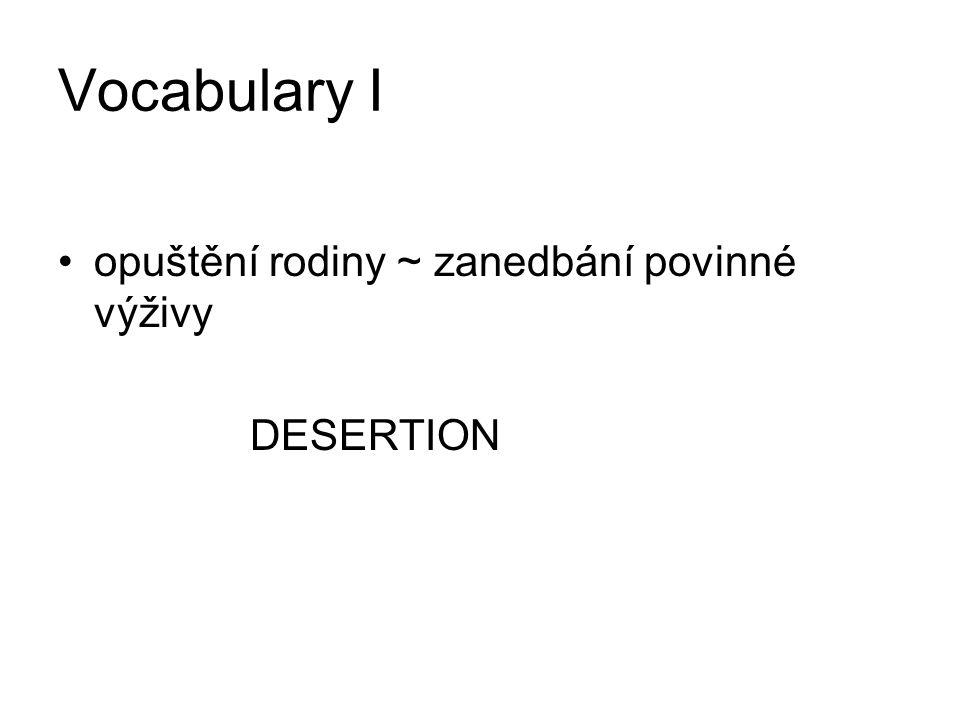 Vocabulary I opuštění rodiny ~ zanedbání povinné výživy DESERTION