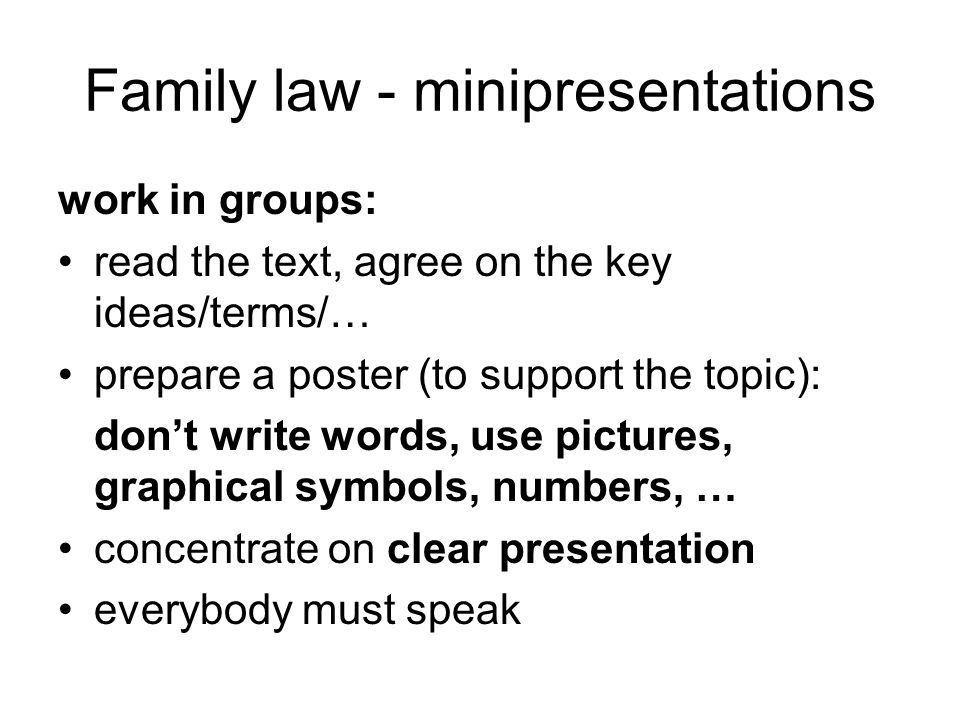 Family law - minipresentations work in groups: read the text, agree on the key ideas/terms/… prepare a poster (to support the topic): don't write word