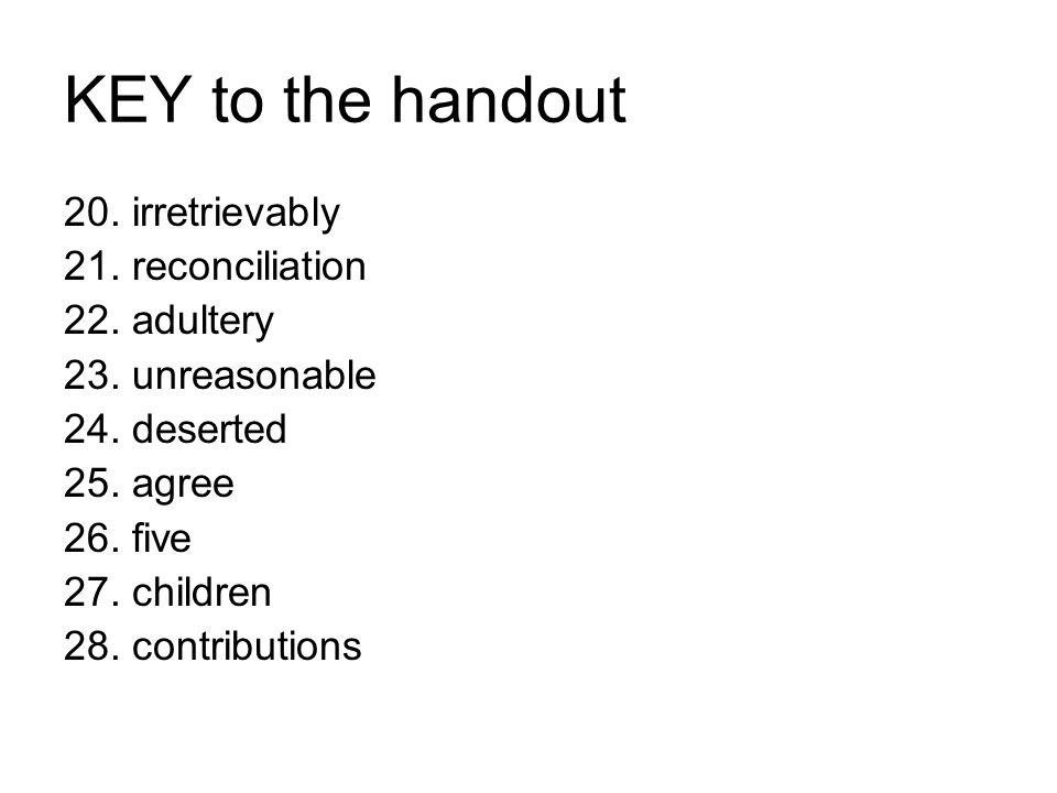 KEY to the handout 20. irretrievably 21. reconciliation 22.