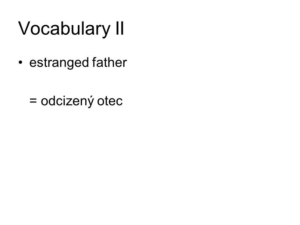 Vocabulary II estranged father = odcizený otec