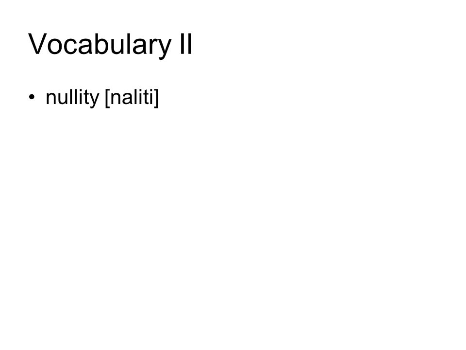 Vocabulary II nullity [naliti]