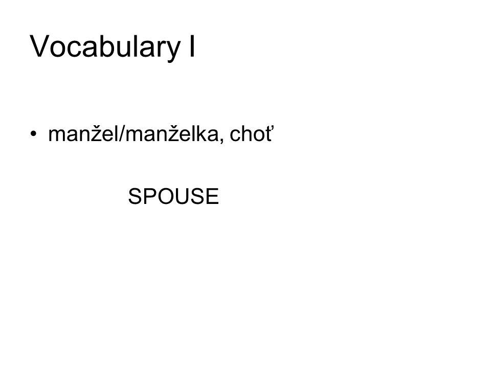 Vocabulary I manžel/manželka, choť SPOUSE