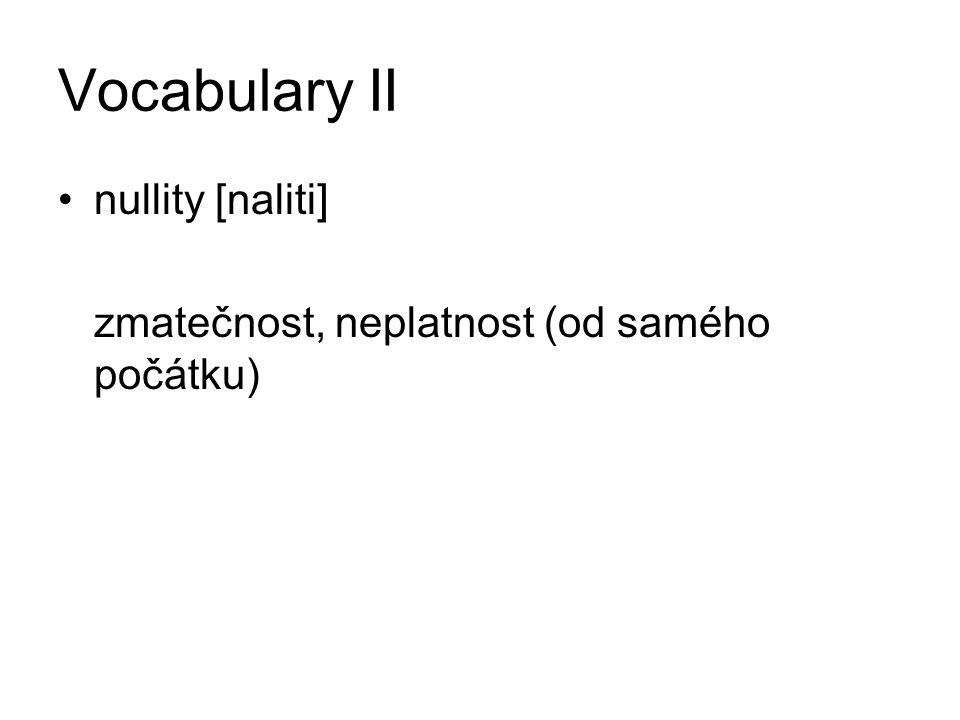 Vocabulary II nullity [naliti] zmatečnost, neplatnost (od samého počátku)