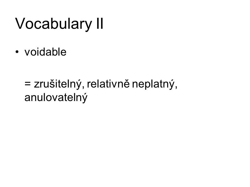 Vocabulary II voidable = zrušitelný, relativně neplatný, anulovatelný