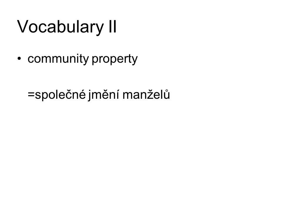Vocabulary II community property =společné jmění manželů