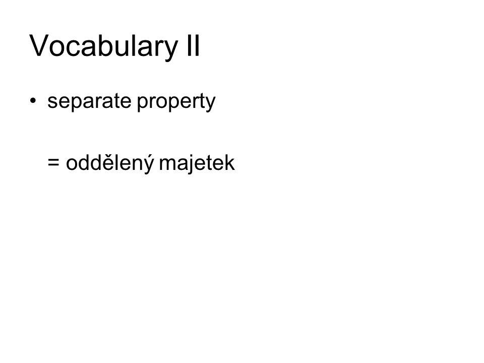 Vocabulary II separate property = oddělený majetek