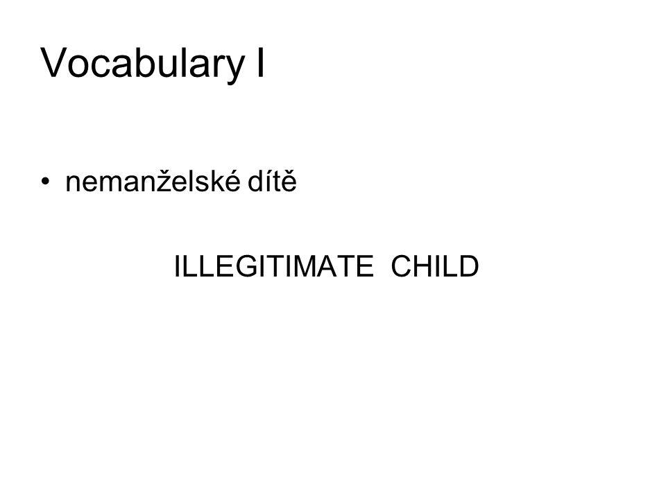 Vocabulary I nemanželské dítě ILLEGITIMATE CHILD