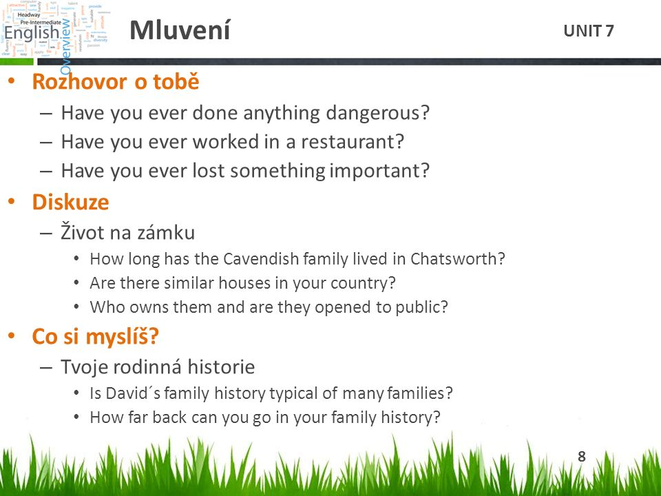 Mluvení Rozhovor o tobě – Have you ever done anything dangerous? – Have you ever worked in a restaurant? – Have you ever lost something important? Dis