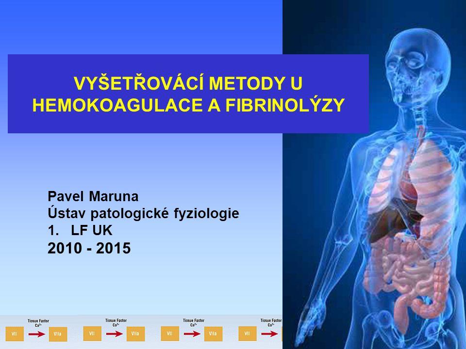 1 VYŠETŘOVÁCÍ METODY U HEMOKOAGULACE A FIBRINOLÝZY Pavel Maruna Ústav patologické fyziologie 1.LF UK 2010 - 2015
