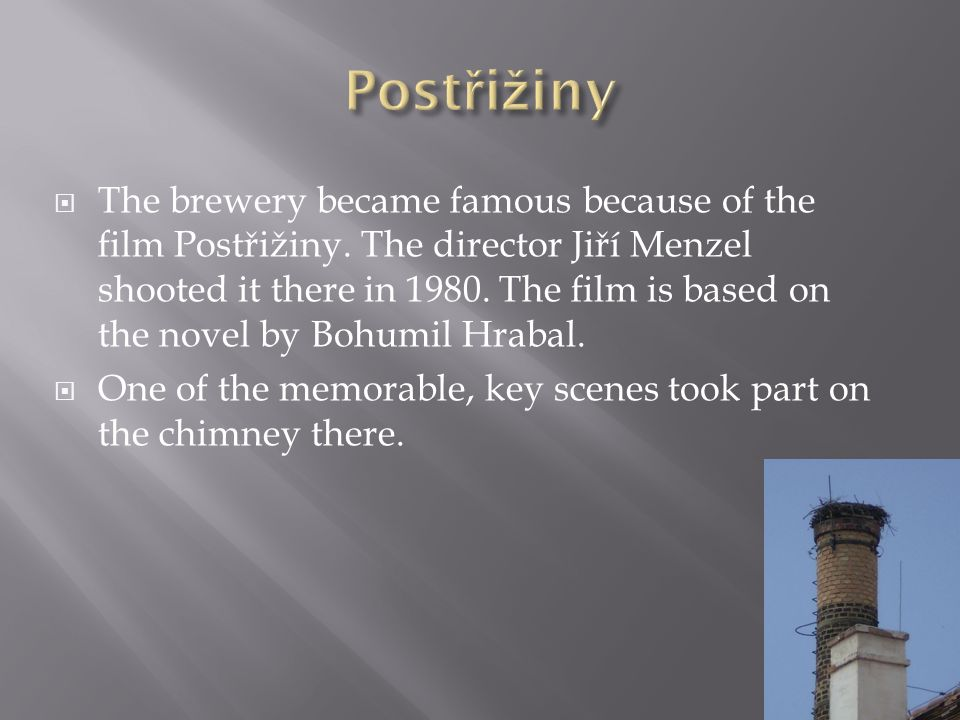 The brewery became famous because of the film Postřižiny.
