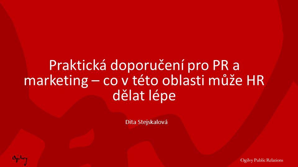 Praktická doporučení pro PR a marketing – co v této oblasti může HR dělat lépe Dita Stejskalová