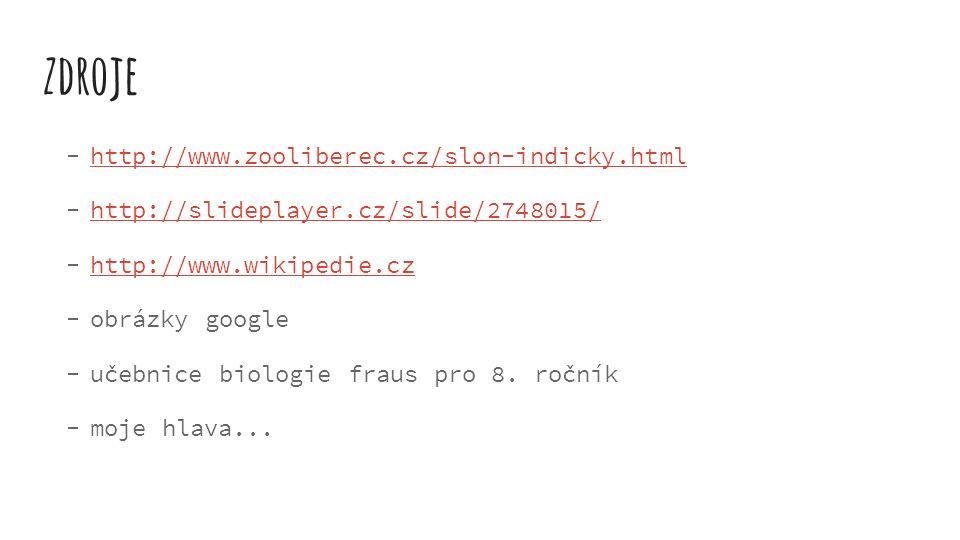 zdroje  http://www.zooliberec.cz/slon-indicky.html http://www.zooliberec.cz/slon-indicky.html  http://slideplayer.cz/slide/2748015/ http://slideplay
