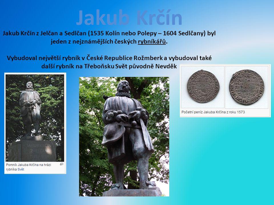 Jakub Krčín Jakub Krčín z Jelčan a Sedlčan (1535 Kolín nebo Polepy – 1604 Sedlčany) byl jeden z nejznámějších českých rybníkářů.