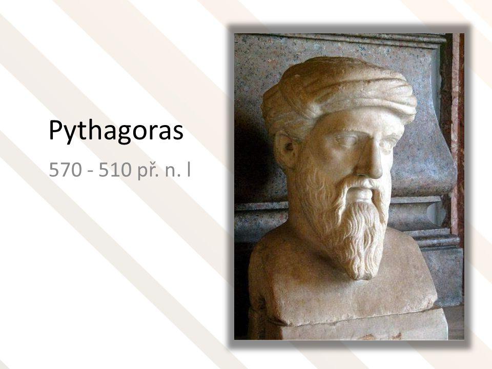 Pythagoras ze Samu Řecký filosof, matematik a astronom Žádné jeho dílo nebylo nikdy nalezeno V roce 530 BC založil v dnešním Crotone v Kalabrii filosofickou školu – žil zde se svýmy žáky podle přísných pravidel
