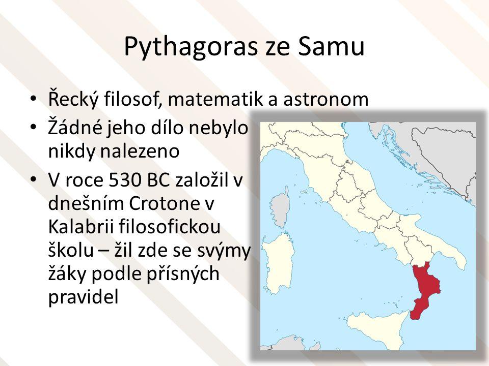 Pythagoras ze Samu Řecký filosof, matematik a astronom Žádné jeho dílo nebylo nikdy nalezeno V roce 530 BC založil v dnešním Crotone v Kalabrii filoso