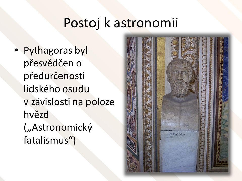 """Postoj k astronomii Pythagoras byl přesvědčen o předurčenosti lidského osudu v závislosti na poloze hvězd (""""Astronomický fatalismus"""")"""