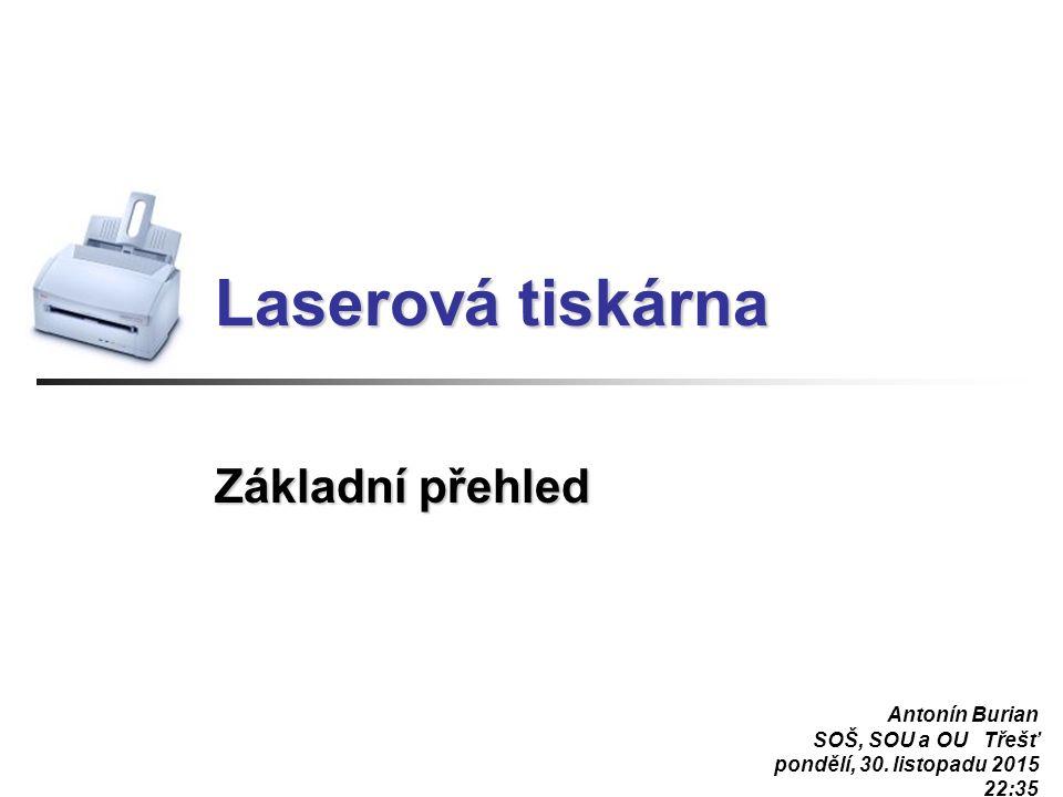 Laserová tiskárna Základní přehled Antonín Burian SOŠ, SOU a OU Třešť pondělí, 30. listopadu 2015 22:36