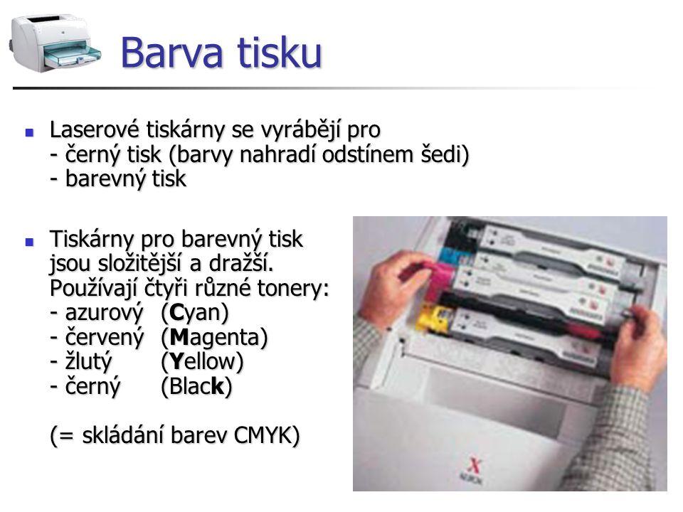 Barva tisku Laserové tiskárny se vyrábějí pro - černý tisk (barvy nahradí odstínem šedi) - barevný tisk Laserové tiskárny se vyrábějí pro - černý tisk