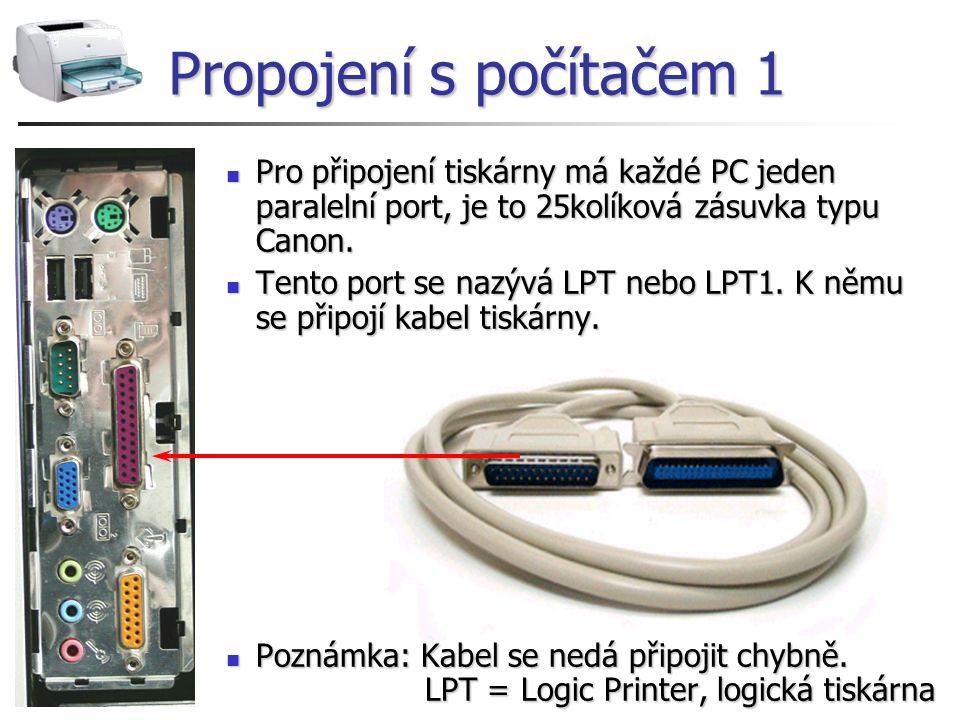 Propojení s počítačem 1 Pro připojení tiskárny má každé PC jeden paralelní port, je to 25kolíková zásuvka typu Canon. Pro připojení tiskárny má každé