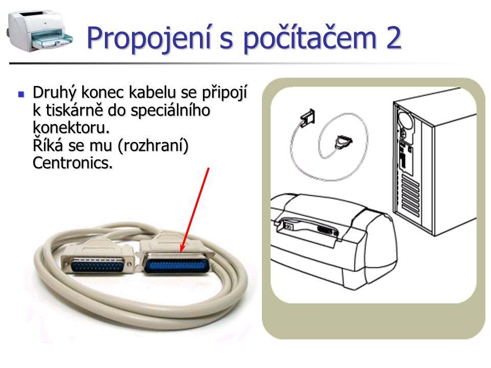 Propojení s počítačem 2 Druhý konec kabelu se připojí k tiskárně do speciálního konektoru. Říká se mu (rozhraní) Centronics. Druhý konec kabelu se při