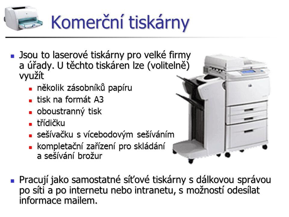 Komerční tiskárny Jsou to laserové tiskárny pro velké firmy a úřady. U těchto tiskáren lze (volitelně) využít Jsou to laserové tiskárny pro velké firm