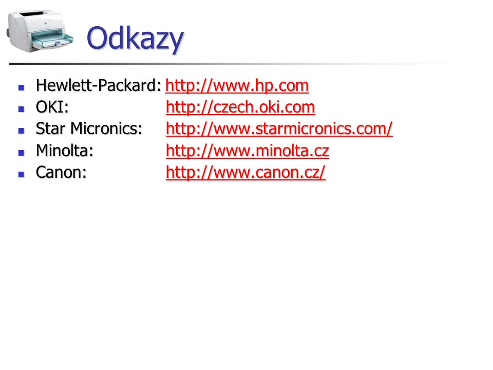 Odkazy Hewlett-Packard: http://www.hp.com Hewlett-Packard: http://www.hp.comhttp://www.hp.com OKI: http://czech.oki.com OKI: http://czech.oki.comhttp: