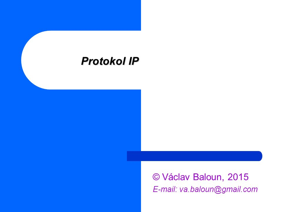 Protokol IP © Václav Baloun, 2015 E-mail: va.baloun@gmail.com