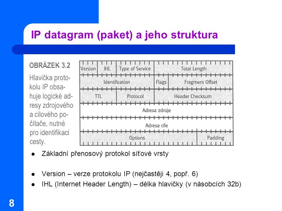 """9 IP datagram (paket) a jeho struktura ToS – typ služby – umožňuje inteligentnější směrování na základě typu přenášených dat (pokud je využíváno směrovacím protokolem – NE RIP)  bity 0 až 2 – priorita (000 běžná data až 111 řízení sítě)  bit 3 – povolené zpoždění (0 normální, 1 malé)  bit 4 – požadovaná propustnost (0 normální, 1 vysoká)  bit 5 – požadovaná spolehlivost (0 normální, 1 vysoká)  bity 6 a 7 – vyhrazené (nejsou využívány)  využitím lze pozitivně ovlivnit chování sítě, ale špatnou konfigurací rovněž síť totálně ochromit (nutno směrovací protokoly IGRP, EIGRP, OSPF, BGP) Total length – celková délka IP datagramu (v bytech) Identification – jednoznačná identifikace IP datagramu (""""sériové číslo )  pomocný údaj pro fragmentaci (viz."""