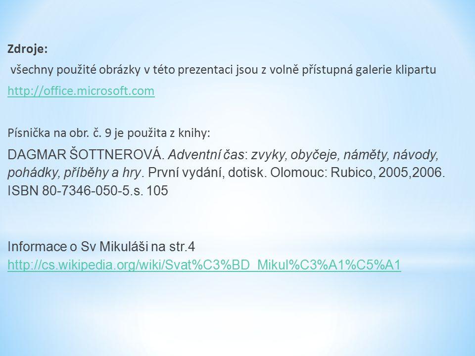 Zdroje: všechny použité obrázky v této prezentaci jsou z volně přístupná galerie klipartu http://office.microsoft.com Písnička na obr.