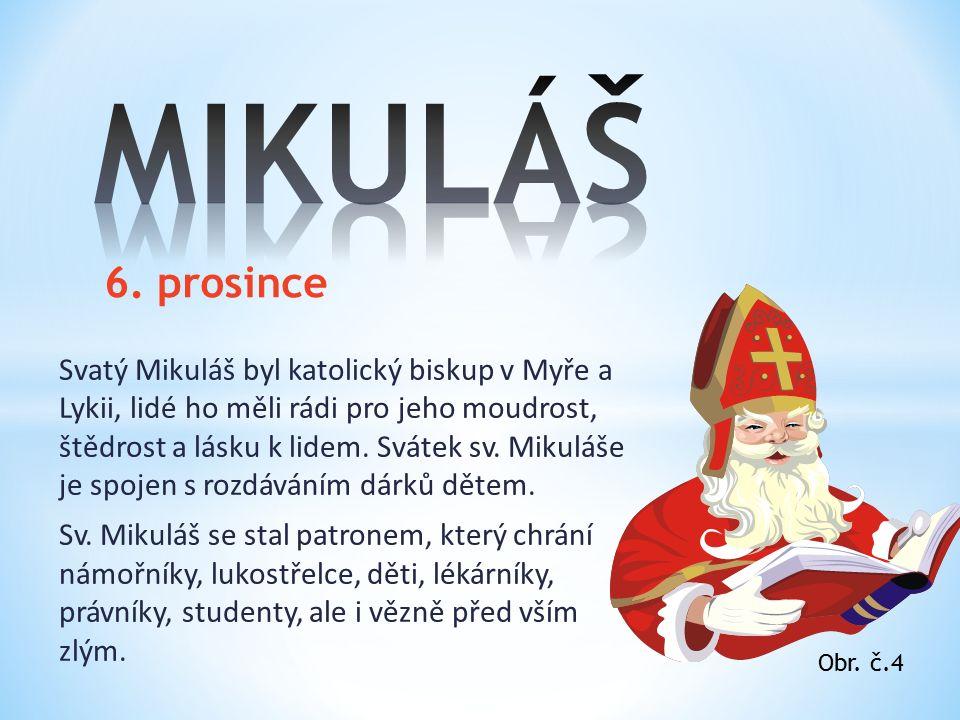 Svatý Mikuláš byl katolický biskup v Myře a Lykii, lidé ho měli rádi pro jeho moudrost, štědrost a lásku k lidem.