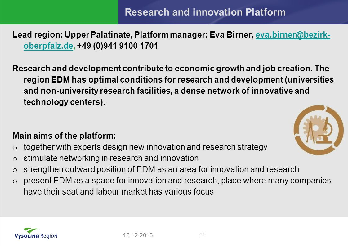 Research and innovation Platform Lead region: Upper Palatinate, Platform manager: Eva Birner, eva.birner@bezirk- oberpfalz.de, +49 (0)941 9100 1701eva.birner@bezirk- oberpfalz.de Research and development contribute to economic growth and job creation.