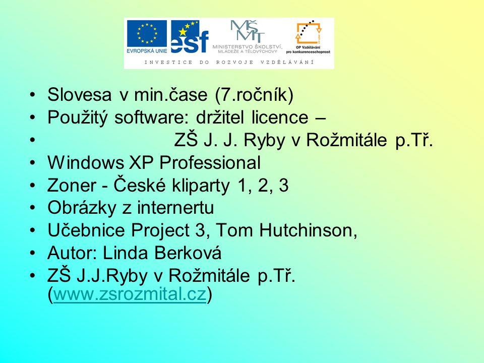 Slovesa v min.čase (7.ročník) Použitý software: držitel licence – ZŠ J. J. Ryby v Rožmitále p.Tř. Windows XP Professional Zoner - České kliparty 1, 2,