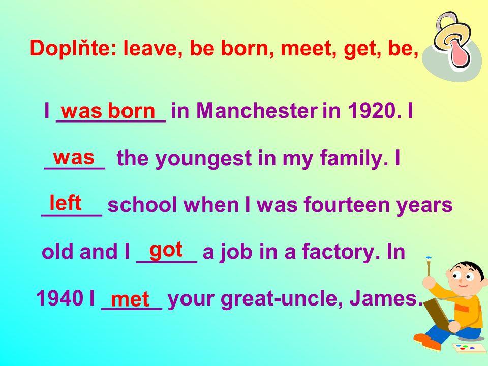 Doplňte: move, have, die, get, lose We ______ married in 1942, and we ______ three children.