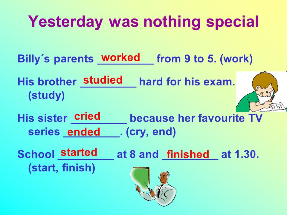 Yesterday was nothing special Billy´s parents _________ from 9 to 5.