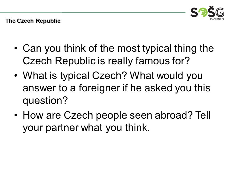 Can you think of the most typical thing the Czech Republic is really famous for.