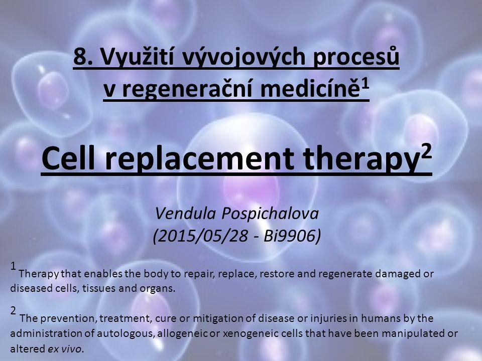 8. Využití vývojových procesů v regenerační medicíně 1 Cell replacement therapy 2 Vendula Pospichalova (2015/05/28 - Bi9906) 1 Therapy that enables th