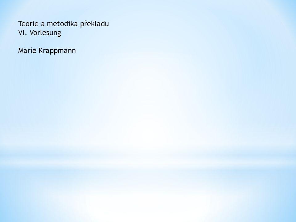 Teorie a metodika překladu VI. Vorlesung Marie Krappmann