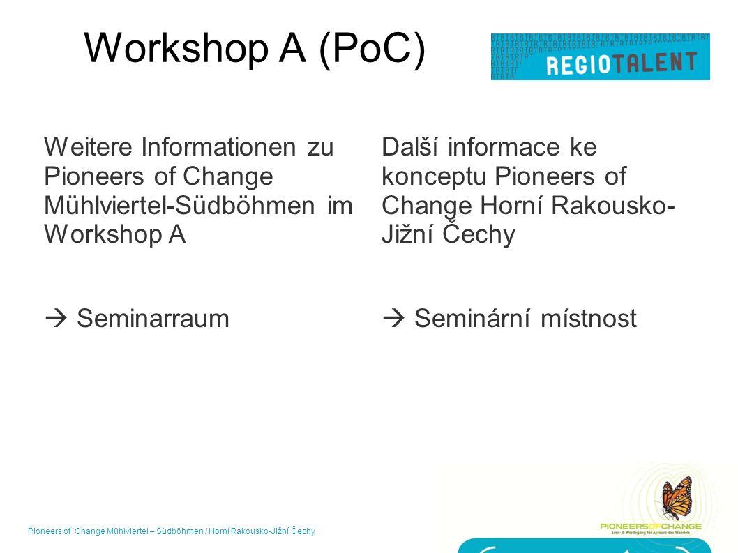Workshop A (PoC) Weitere Informationen zu Pioneers of Change Mühlviertel-Südböhmen im Workshop A  Seminarraum Další informace ke konceptu Pioneers of